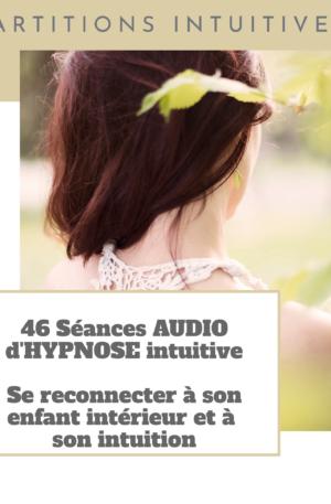 46 Séances Audio d'hypnose intuitive – Se reconnecter à son enfant intérieur et à son intuition